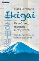 Frank Bonkowski: Ikigai. Dein Grund, morgens aufzustehen