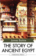 James Baikie: The Story of Ancient Egypt