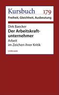 Dirk Baecker: Der Arbeitskraftunternehmer
