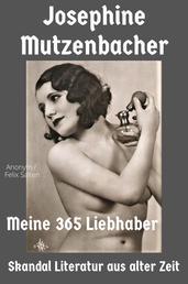 Josephine Mutzenbacher – Meine 365 Liebhaber - Skandal Literatur aus alter Zeit – neu aufgelegt mit über 185 Vintage Erotikbildern