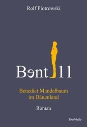 Bɘnt11 - Benedict Mandelbaum im Dänenland - Roman