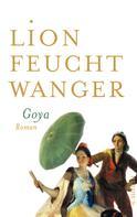Lion Feuchtwanger: Goya oder Der arge Weg der Erkenntnis ★★★★