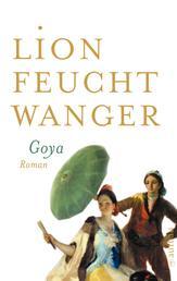 Goya oder Der arge Weg der Erkenntnis - Roman