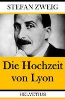 Stefan Zweig: Die Hochzeit von Lyon