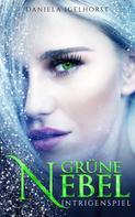 Daniela Igelhorst: Grüne Nebel : Intrigenspiel - Band 2 der Grüne Nebel Serie ★★★★