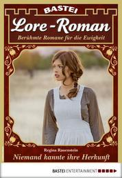 Lore-Roman 67 - Liebesroman - Niemand kannte ihre Herkunft