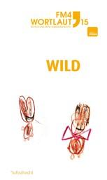 FM4 Wortlaut 15. WILD - Der FM4 Kurzgeschichtenwettbewerb