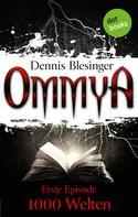 Dennis Blesinger: OMMYA - Band 1: 1000 Welten ★★