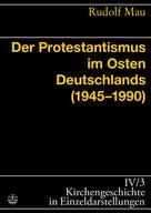 Rudolf Mau: Der Protestantismus im Osten Deutschlands (1945-1990)