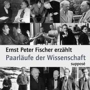 Paarläufe der Wissenschaft - Ernst Peter Fischer erzählt