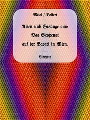 Arien und Gesänge aus: Das Gespenst auf der Bastei in Wien. - Posse mit Gesang in zwei Aufzügen.