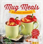 Mug Meals: Im Becher gekocht - blitzschnell serviert - Herzhaft frische Snacks aus der Mikrowelle