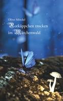 Oliver Mörchel: Rotkäppchen trocken im Märchenwald
