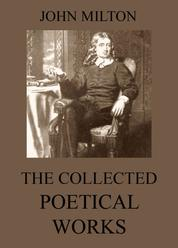 The Collected Poetical Works of John Milton