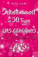 Mira Salm: Selbstbewusst: SELBSTBEWUSST IN 30 TAGEN! Das verblüffende Geheimnis, das Sie extrem selbstbewusst und selbstsicher macht!