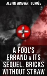 A FOOL'S ERRAND & Its Sequel, Bricks Without Straw - The Classics Which Condemned the Terrorism of Ku Klux Klan and Fought for Preventing the Southern Hate Violence