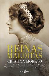 Reinas malditas - Emperatriz Sissi, María Antonieta, Eugenia de Montijo, Alejandra Romanov y otras reinas marcadas por la tragedia