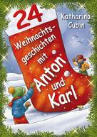 Katharina Cubin: 24 Weihnachtsgeschichten mit Anton und Karl