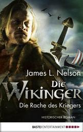 Die Wikinger - Die Rache des Kriegers - Historischer Roman