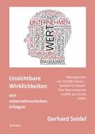 Gerhard Seidel: Unsichtbare Wirklichkeiten von unternehmerischen Erfolgen