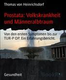 Thomas von Heinrichsdorf: Prostata: Volkskrankheit und Männeralbtraum
