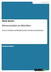 Klostermedizin im Mittelalter - Genese, Struktur und Funktion des Lorscher Arzneibuches