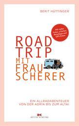 Roadtrip mit Frau Scherer - Ein Allradabenteuer von der Adria bis zum Altai
