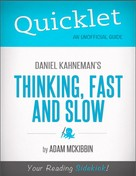Adam McKibbin: Quicklet on Daniel Kahneman's Thinking, Fast and Slow (CliffsNotes-like Summary, Analysis, and Commentary)