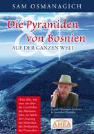 Sam Osmanagich: Die Pyramiden von Bosnien & auf der ganzen Welt ★★★★