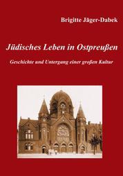 Jüdisches Leben in Ostpreußen. - Geschichte und Untergang einer großen Kultur