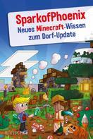 SparkofPhoenix: SparkofPhoenix: Neues Minecraft-Wissen zum Dorf-Update ★★★★★