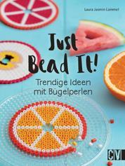Just Bead It! - Trendige Ideen mit Bügelperlen