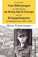 Ernst Köhler: Vom Hitlerjungen aus Meiningen, im Krieg durch Europa und als Kriegsgefangener in Südfrankreich 1940–1949 ★★★★