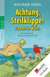 Achtung, Steilklippe! - Trouble in Wales - Eine deutsch-englische Geschichte