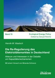 Die Re-Regulierung des Elektrizitätsmarktes in Deutschland - Akteure und Interessen in der Debatte um Kapazitätsmechanismen