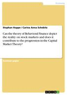 Stephan Hoppe: Can the theory of Behavioral Finance depict the reality on stock markets and does it contribute to the progression in the Capital Market Theory?