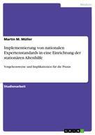 Martin M. Müller: Implementierung von nationalen Expertenstandards in eine Einrichtung der stationären Altenhilfe