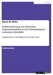 Implementierung von nationalen Expertenstandards in eine Einrichtung der stationären Altenhilfe - Vorgehensweise und Implikationen für die Praxis