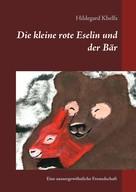 Hildegard Khelfa: Die kleine rote Eselin und der Bär