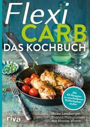 Flexi-Carb – Das Kochbuch - Mit 60 Rezepten in verschiedenen Kohlenhydratstufen