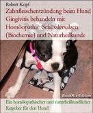 Robert Kopf: Zahnfleischentzündung beim Hund Gingivitis behandeln mit Homöopathie, Schüsslersalzen (Biochemie) und Naturheilkunde