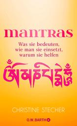 Mantras - Was sie bedeuten, wie man sie einsetzt, warum sie helfen