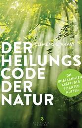 Der Heilungscode der Natur - Die verborgenen Kräfte von Pflanzen und Tieren entdecken