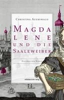 Christina Auerswald: Magdalene und die Saaleweiber