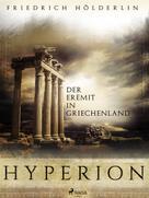 Friedrich Hölderlin: Hyperion - Der Eremit in Griechenland