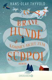 Brave Hunde kommen nicht zum Südpol - Roman