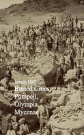 Jennie Hall: Buried Cities: Pompeii, Olympia, Mycenae