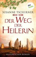 Susanne Tschirner: Der Weg der Heilerin: Die Orkney Saga - Band 1 ★★★