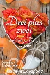 Drei plus zwei und jede Menge Liebe - Sinnlicher Liebesroman
