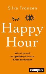 Happy Hour - Wie wir gesund und gestärkt persönliche Krisen durchstehen